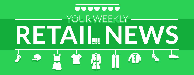 Your weekly retail news